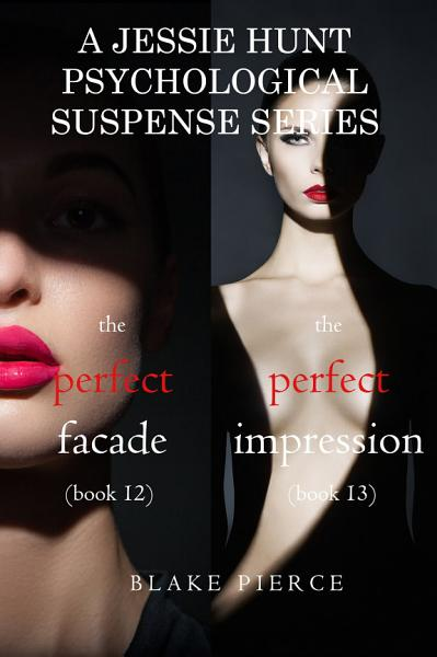 Jessie Hunt Psychological Suspense Bundle The Perfect Facade 12 And The Perfect Impression 13