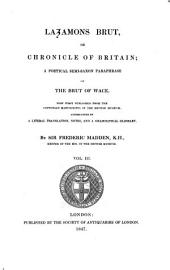 Brut, or chronicle of Britain: a poeticel semi-Saxon paraphrase of the Brut of Wace : now first published from the Cottonian manuscripts in the British Museum, Volume 3