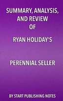 Summary, Analysis, and Review of Ryan Holiday's Perennial Seller