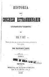 Historia del Congreso estraordinario constituyente de 1856 y 1857: Volumen 1