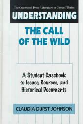 Understanding The Call of the Wild: A Student Casebook to Issues, Sources, and Historical Documents