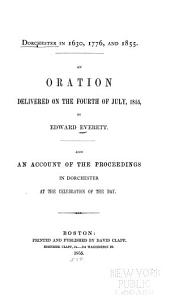 Dorchester in 1630, 1776, and 1855: An Oration Delivered on the Fourth of July, 1855
