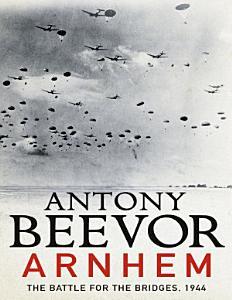 Arnhem  The Battle for the Bridges  1944 Book