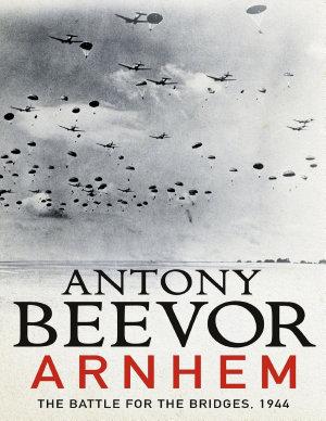 Arnhem  The Battle for the Bridges  1944