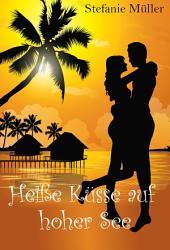 Heiße Küsse auf hoher See: Liebesroman