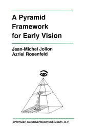 A Pyramid Framework for Early Vision: Multiresolutional Computer Vision