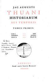 Jac. Augusti Thuani Historiarum sui temporis tomus primus [-septimus].: Lib. I-XXIV, 1546-1560, Hen. II-Fran. II; 2. Lib. XXV-XLVIII, 1560-1570, Fran. II-Car. IX; 3. Lib. XLIX-LXXIII, 1570-1581, Car. IX-Hen. III; 4. Lib. LXXIV-XCIX, 1581-1590, Hen. III-Hen. IV; 5. Lib. C-CXXIII, 1590-1600, Henricus IV