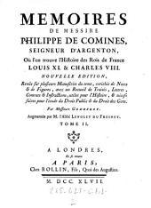 Memoires de ---, ou l'on trouve l'Histoire des Rois de France Louis XI. & Charles VIII. Nouvelle edition, revue sur plusieurs manuscrits ... par Messieurs (..... ) Godefroy