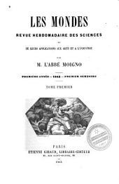 Les Mondes: revue hebdomadaire des sciences et leurs applications aux arts et à l'industrie, Volume1