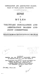 Conciliation and Arbitration Boards: Board of Trade (Labour Department) : Report (and 2nd Report) on Rules of Voluntary Conciliation and Arbitration Boards and Joint Committees, Volumes 1-2