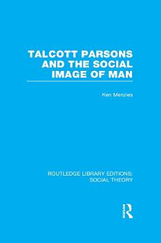 Talcott Parsons and the Social Image of Man  RLE Social Theory  PDF