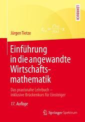 Einführung in die angewandte Wirtschaftsmathematik: Das praxisnahe Lehrbuch - inklusive Brückenkurs für Einsteiger, Ausgabe 17