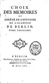Choix des Mémoires et Abrégé de l'Histoire de l'Académie de Berlin: Volume3