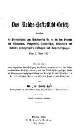 Das Reichs-Haftpflicht-Gesetz: betreffend die Verbindlichkeit zum Schadenersatz für die bei dem Betriebe von Eisenbahnen, Bergwerken, Steinbrüchen, Gräbereien und Fabriken herbeigeführten Tödtungen und Körperverletzungen