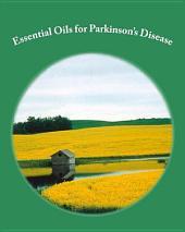 Essential Oils and Parkinson's Disease: Discussion of Essential Oils that Help Reverse Symptoms of Parkinson's Disease