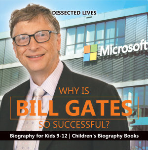 Why Is Bill Gates So Successful  Biography for Kids 9 12   Children s Biography Books