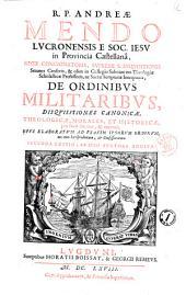 R. p. Andreae Mendo Lucronensis e Soc. Iesu...De ordinibus militaribus, disquisitiones canonicae, theologicae, morales, et historicae, pro foro interno, & externo..