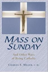 Mass on Sunday: And Other Ways of Being Catholic