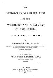 The Philosophy of Spiritualism and the Pathology and Treatment of Mediomania: Two Lectures