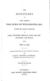 The Dispatches of Field Marshal the Duke of Wellington, K. G. During His Various Campaigns in India, Denmark, Portugal, Spain, the Low Countries and France from 1799 to 1818: Volume 2