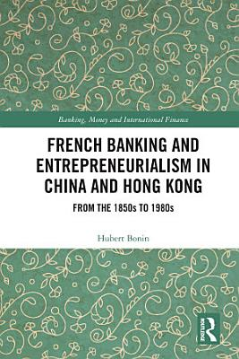 French Banking and Entrepreneurialism in China and Hong Kong PDF