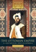 The Ottoman Empire  A Historical Encyclopedia  2 volumes  PDF