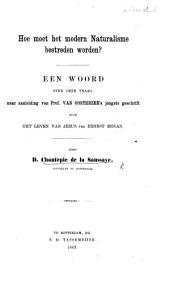 """Hoe moet het modern naturalisme bestreden worden? Een woord, over deze vraag, naar aanleiding van Prof. van Oosterzee's jongste geschrift over het Leven van Jezus van Ernest Renan [entitled """"Historie of roman?""""]."""