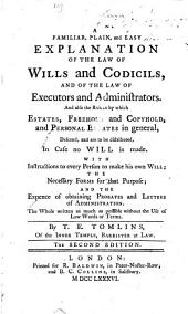 A familiar, plain, and easy explanation of the law of wills and codicils, and of the law of executors and administrators ... The second edition