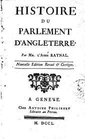 Histoire du parlement d'Angleterre, par mr. l'abbé Raynal