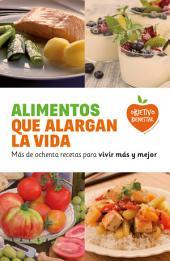 Alimentos que alargan la vida: Más de ochenta recetas para vivir más y mejor