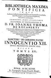 Bibliotheca maxima pontificia in qua authores melioris notae qui hactenus pro Sancta Romana Sede, tum Theologice, tum Tanonice scripserunt, fere omnes continentur: Volume 15