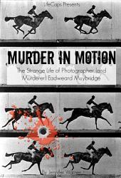 Murder in Motion: The Strange Life of Photographer (and Murderer) Eadweard Muybridge