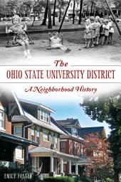 The Ohio State University District: A Neighborhood History