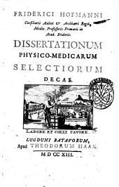 Friderici Hofmanni ... Dissertationum physico-medicarum selectiorum: Friderici Hofmanni ... Dissertationum physico-medicarum selectiorum decas, Volume 1