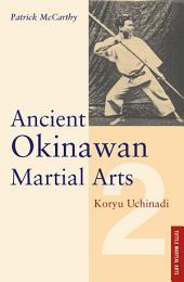Ancient Okinawan Martial Arts Volume 2: Koryu Uchinadi