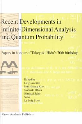 Recent Developments in Infinite Dimensional Analysis and Quantum Probability PDF