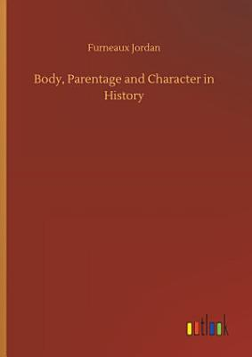 Body  Parentage and Character in History PDF