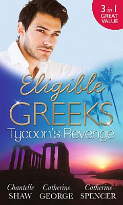 Eligible Greeks  Tycoon s Revenge  Proud Greek  Ruthless Revenge   The Power of the Legendary Greek   The Greek Millionaire s Mistress PDF