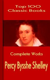 Complete Works of Percy Bysshe Shelley: Top Complete Works Collection