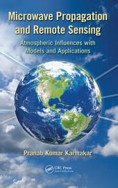 Microwave Propagation and Remote Sensing: Atmospheric Influences with Models and Applications