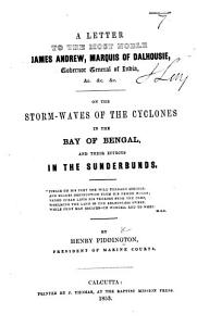 A Letter to the     Marquis of Dalhousie     on the storm waves of the Cyclones in the Bay of Bengal  and their effects in the Sunderbunds PDF