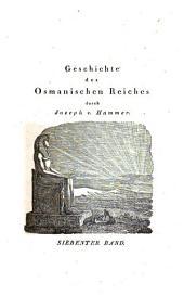 Geschichte des osmanischen Reiches: Grossentheils aus bisher unbenützten Handschriften und Archiven, Band 7