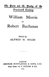 The Poets and the Poetry of the Nineteenth Century: William Morris to Robert Buchanan