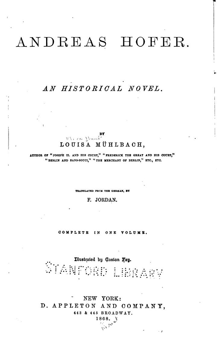 The Historical Romances of Louisa Mühlbach Pseud: Andreas Hofer; tr. by F. Jordan. 1868. Prince Eugene and his times; tr. by A. De V. Chaudron. 1884. Old Fritz and the new era; tr. by P. Langley. 1886