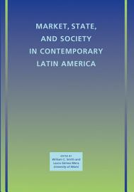 Market  State  and Society in Contemporary Latin America PDF
