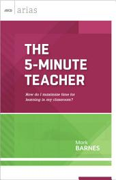 The 5-Minute Teacher: How do I maximize time for learning in my classroom? (ASCD Arias)