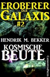 Kosmische Beute - Eroberer der Galaxis #2: Band 2 der großen SF-Serie von Hendrik M. Bekker