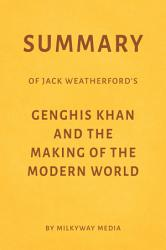 Summary of Jack Weatherford's Genghis Khan and the Making of the Modern World by Milkyway Media