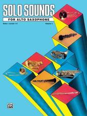 Solo Sounds for Alto Saxophone, Volume I, Levels 1-3