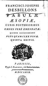 FRANCISCI-JOSEPHI DESBILLONS FABULAE AESOPIAE, CURIS POSTERIORIBUS OMNES FERE EMENDATAE: QUIBUS ACCESSERUNT PLUS QUAM CLXX NOVAE